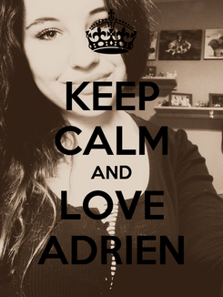 Poster: KEEP CALM AND LOVE ADRIEN