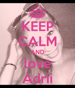 Poster: KEEP CALM AND love Adrii
