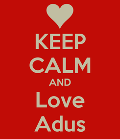 Poster: KEEP CALM AND Love Adus