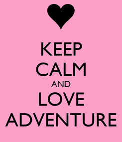 Poster: KEEP CALM AND LOVE ADVENTURE
