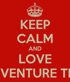 Poster: KEEP CALM AND LOVE ADVENTURE TIME