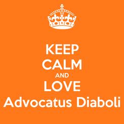 Poster: KEEP CALM AND LOVE Advocatus Diaboli