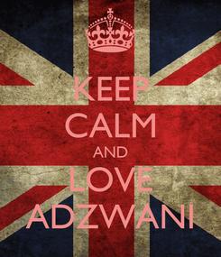 Poster: KEEP CALM AND LOVE ADZWANI