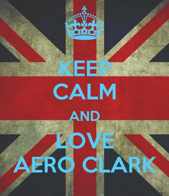 Poster: KEEP CALM AND LOVE AERO CLARK