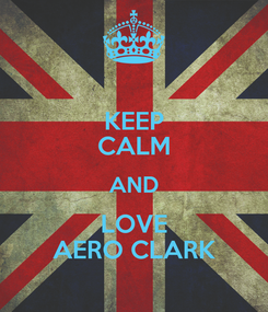 Poster: KEEP CALM AND LOVE AERO CLARK
