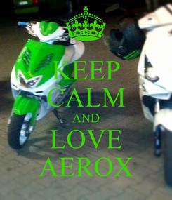 Poster: KEEP CALM AND LOVE AEROX