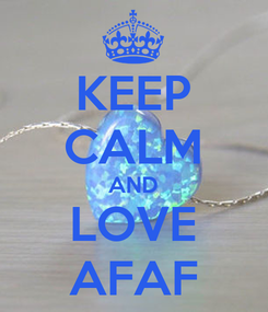 Poster: KEEP CALM AND LOVE AFAF