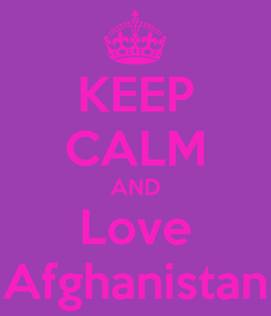 Poster: KEEP CALM AND Love Afghanistan