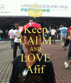 Poster: Keep CALM AND LOVE Afif