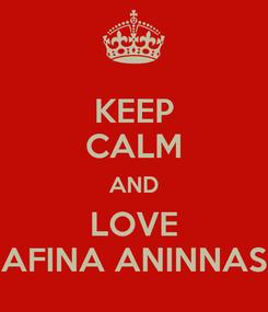 Poster: KEEP CALM AND LOVE AFINA ANINNAS