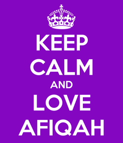 Poster: KEEP CALM AND LOVE AFIQAH