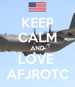 Poster: KEEP CALM AND LOVE  AFJROTC