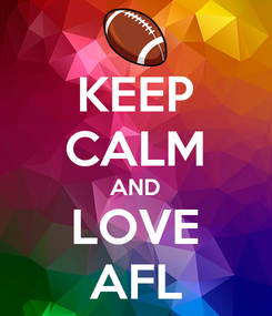 Poster: KEEP CALM AND LOVE AFL