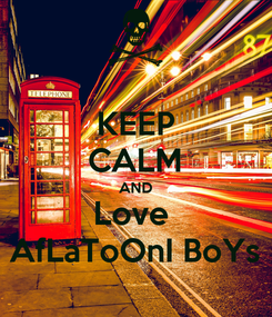 Poster: KEEP CALM AND Love  AfLaToOnI BoYs