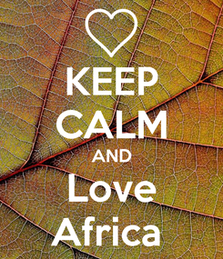 Poster: KEEP CALM AND Love Africa