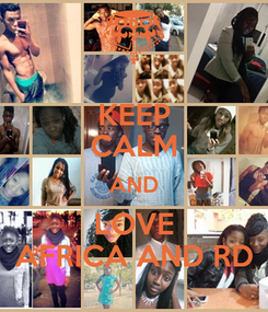 Poster: KEEP CALM AND LOVE AFRICA AND RD
