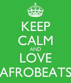 Poster: KEEP CALM AND LOVE AFROBEATS