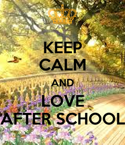 Poster: KEEP CALM AND LOVE AFTER SCHOOL