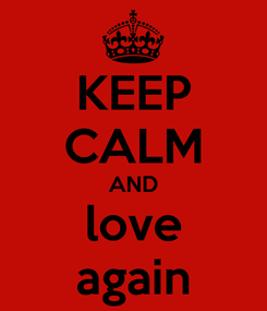 Poster: KEEP CALM AND love again