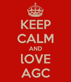 Poster: KEEP CALM AND lOVE AGC