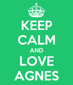Poster: KEEP CALM AND LOVE AGNES