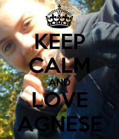 Poster: KEEP CALM AND LOVE AGNESE
