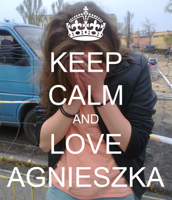 Poster: KEEP CALM AND LOVE AGNIESZKA