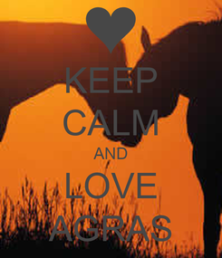 Poster: KEEP CALM AND LOVE AGRAS