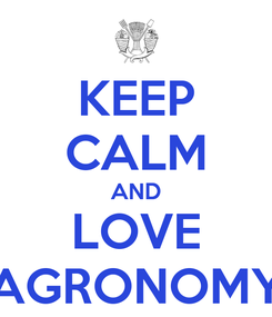 Poster: KEEP CALM AND LOVE AGRONOMY