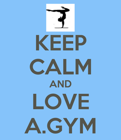 Poster: KEEP CALM AND LOVE A.GYM