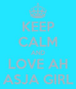 Poster: KEEP CALM AND LOVE AH ASJA GIRL