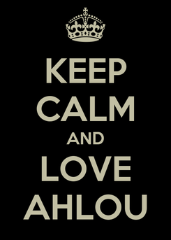 Poster: KEEP CALM AND LOVE AHLOU