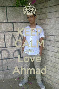 Poster: KEEP CALM AND Love Ahmad