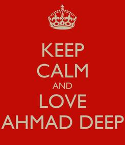 Poster: KEEP CALM AND LOVE AHMAD DEEP