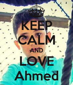 Poster: KEEP CALM AND LOVE Ahmed