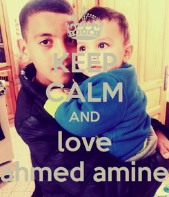 Poster: KEEP CALM AND love ahmed amine