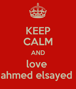 Poster: KEEP CALM AND love  ahmed elsayed