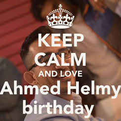 Poster: KEEP CALM AND LOVE Ahmed Helmy birthday