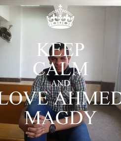 Poster: KEEP CALM AND LOVE AHMED MAGDY