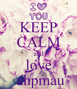 Poster: KEEP CALM and love  ahpmau