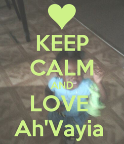 Poster: KEEP CALM AND LOVE  Ah'Vayia
