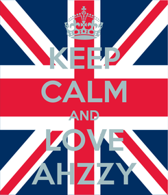 Poster: KEEP CALM AND LOVE AHZZY