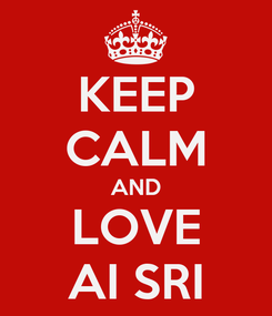 Poster: KEEP CALM AND LOVE AI SRI