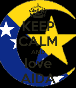 Poster: KEEP CALM AND love AIDA