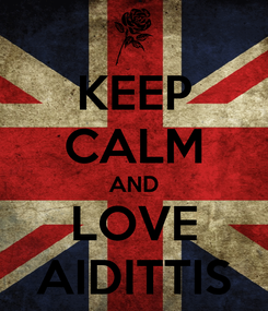 Poster: KEEP CALM AND LOVE AIDITTIS