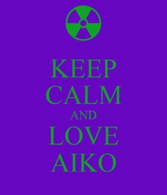 Poster: KEEP CALM AND LOVE AIKO