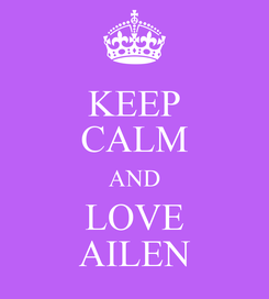Poster: KEEP CALM AND LOVE AILEN