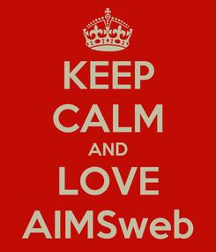 Poster: KEEP CALM AND LOVE AIMSweb