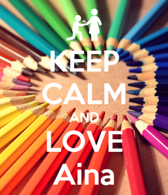 Poster: KEEP CALM AND LOVE Aina