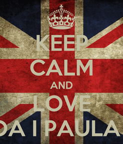 Poster: KEEP CALM AND LOVE AINHOA I PAULA MAPS